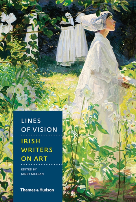 Lines of Vision: Irish Writers on Art Edited by Janet McLean Published by Thames & Hudson. Price €24.95HB